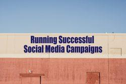 Running Successful Social Media Campaigns