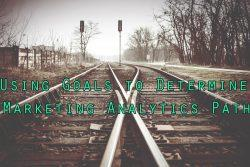 Determine Marketing Analytics Path By Using Business Goals