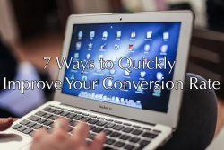 7 Ways to Quickly Improve Your Conversion Rate