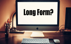 The What, Why, How of Long Form Content Marketing