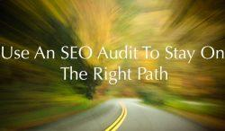Reasons Why An SEO Audit Can Push Your Business In The Right Direction