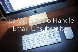 Tips on How to Handle Email Unsubscribe